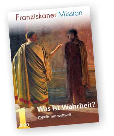 Was ist Wahrheit? - Populismus weltweit. Die Missionszeitschrift der Franziskaner, Ausgabe 1/2020 Klick auf Bild startet Lesemodus